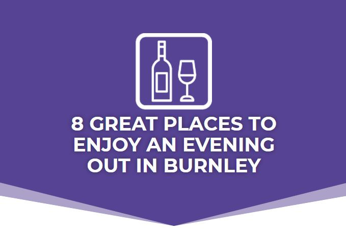 8 great places to enjoy an evening out in Burnley